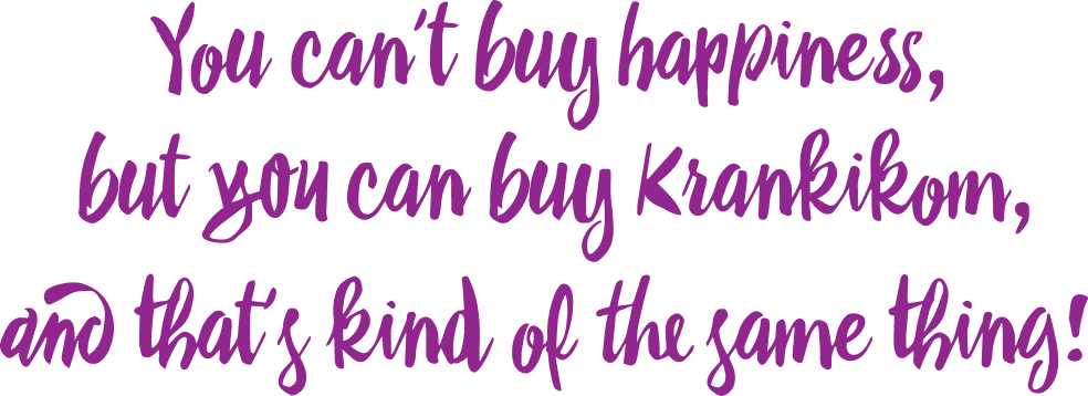 You can't buy happiness, but you can buy Krankikom, and that's kind of the same thing.
